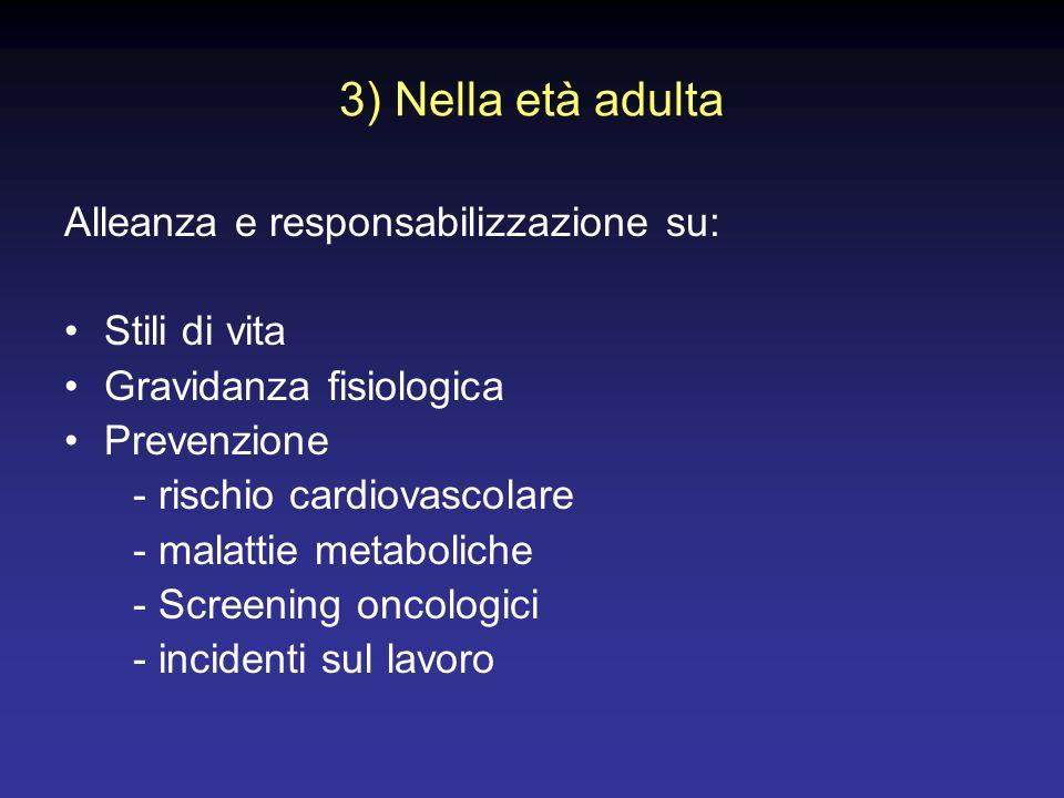 3) Nella età adulta Alleanza e responsabilizzazione su: Stili di vita Gravidanza fisiologica Prevenzione - rischio cardiovascolare - malattie metaboli