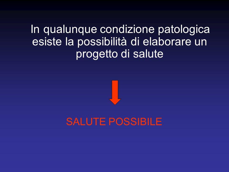 In qualunque condizione patologica esiste la possibilità di elaborare un progetto di salute SALUTE POSSIBILE
