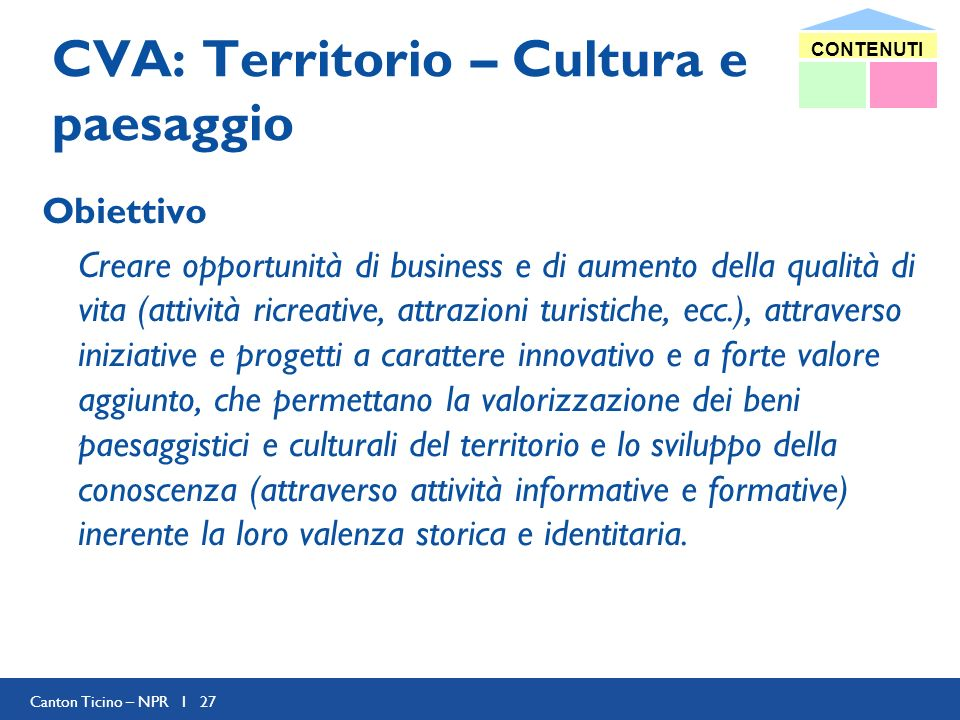 Canton Ticino – NPR I 27 CVA: Territorio – Cultura e paesaggio Obiettivo Creare opportunità di business e di aumento della qualità di vita (attività r