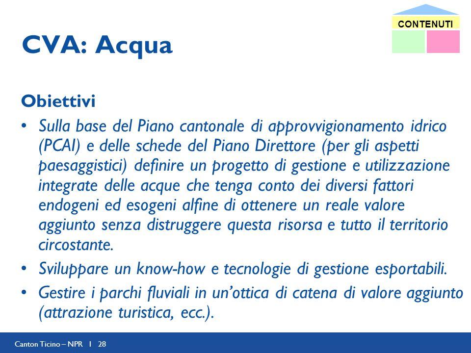Canton Ticino – NPR I 28 CVA: Acqua Obiettivi Sulla base del Piano cantonale di approvvigionamento idrico (PCAI) e delle schede del Piano Direttore (p