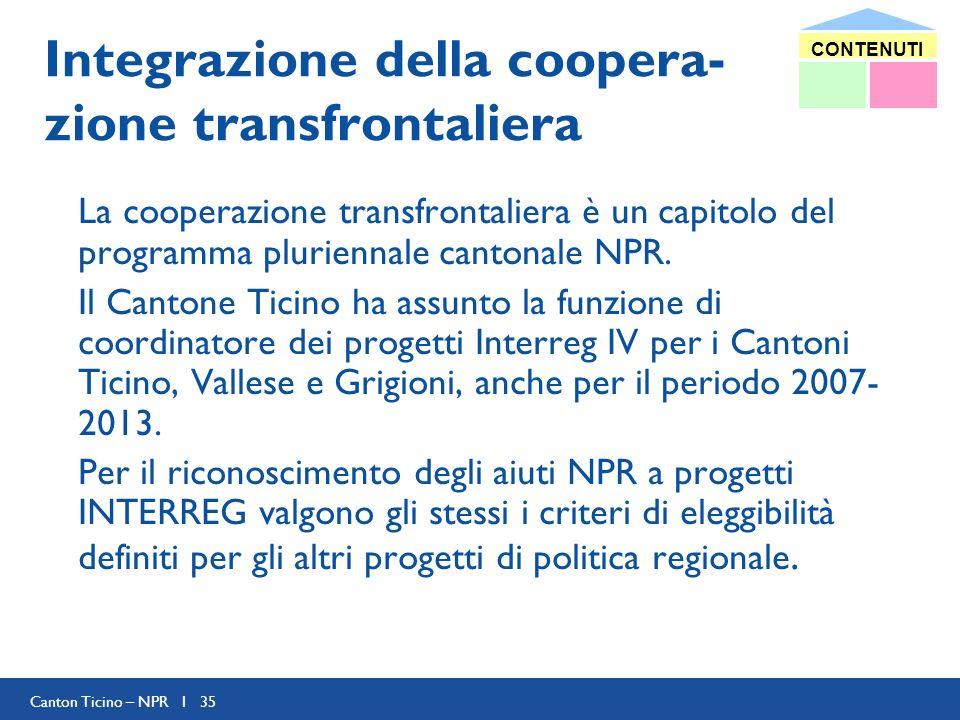 Canton Ticino – NPR I 35 Integrazione della coopera- zione transfrontaliera La cooperazione transfrontaliera è un capitolo del programma pluriennale c