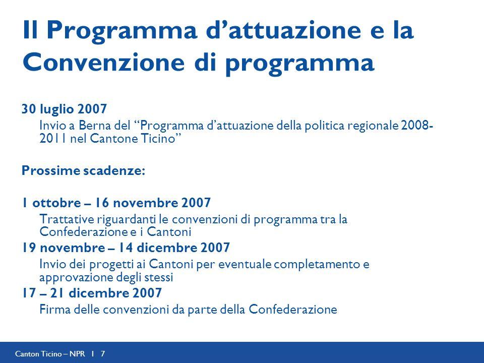 Canton Ticino – NPR I 7 Il Programma dattuazione e la Convenzione di programma 30 luglio 2007 Invio a Berna del Programma dattuazione della politica r