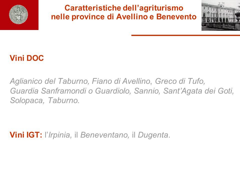 Caratteristiche dellagriturismo nelle province di Avellino e Benevento Vini DOC Aglianico del Taburno, Fiano di Avellino, Greco di Tufo, Guardia Sanfr