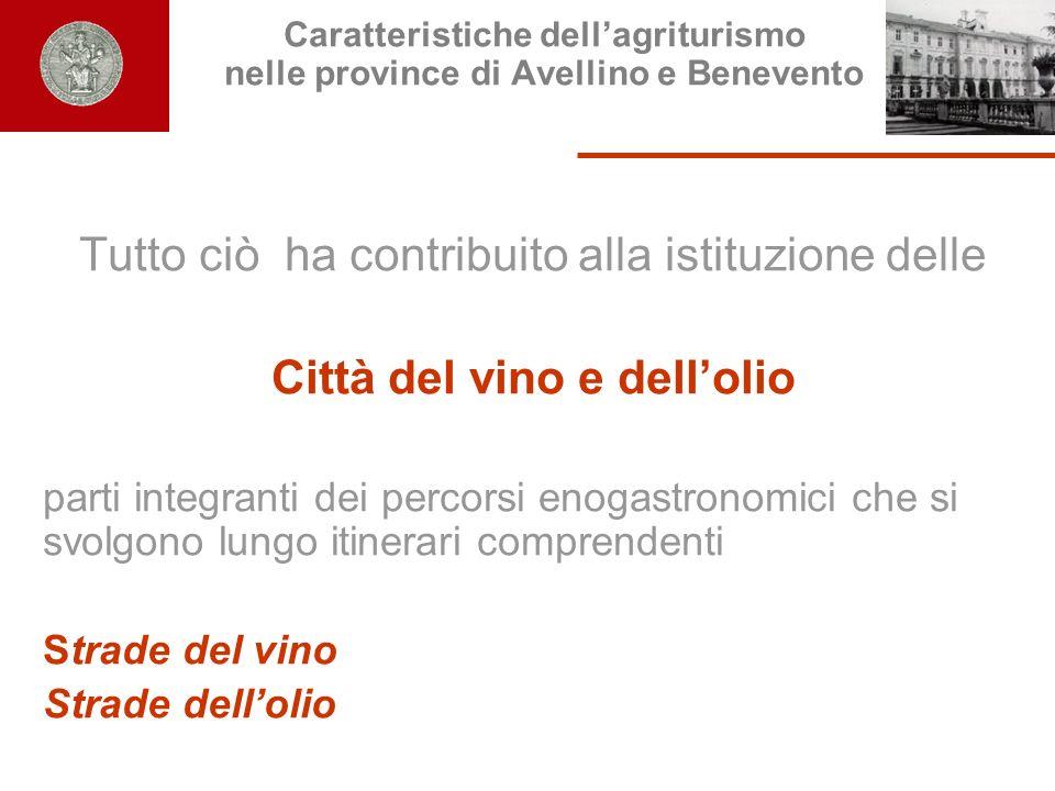 Caratteristiche dellagriturismo nelle province di Avellino e Benevento Tutto ciò ha contribuito alla istituzione delle Città del vino e dellolio parti