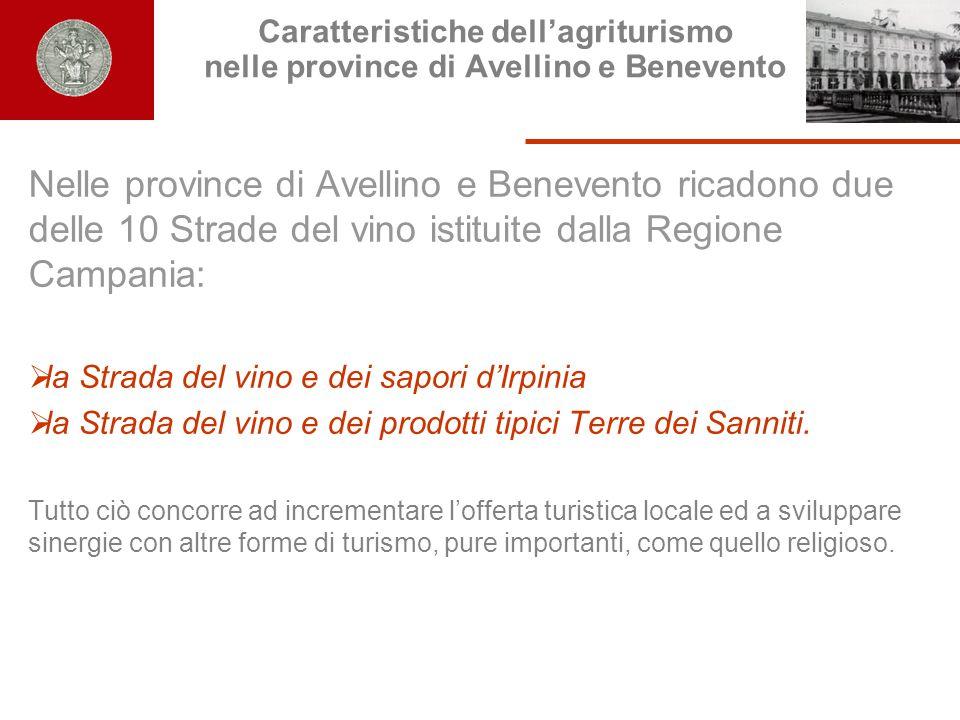 Caratteristiche dellagriturismo nelle province di Avellino e Benevento Nelle province di Avellino e Benevento ricadono due delle 10 Strade del vino is