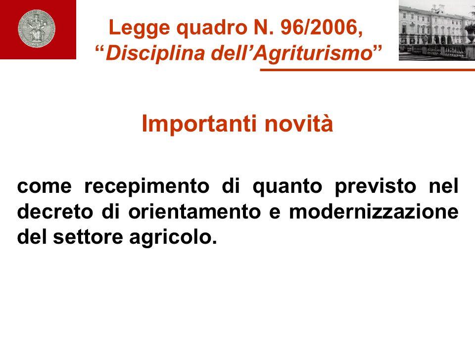Legge quadro N. 96/2006, Disciplina dellAgriturismo Importanti novità come recepimento di quanto previsto nel decreto di orientamento e modernizzazion