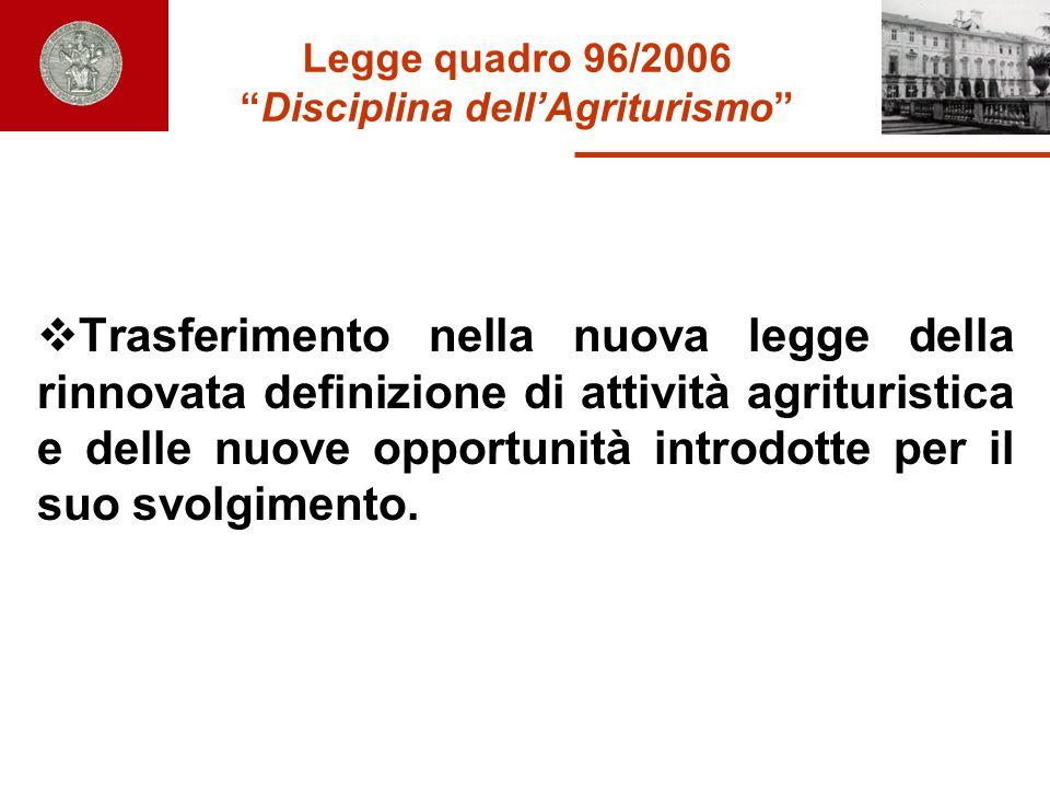 Legge quadro 96/2006Disciplina dellAgriturismo Trasferimento nella nuova legge della rinnovata definizione di attività agrituristica e delle nuove opp