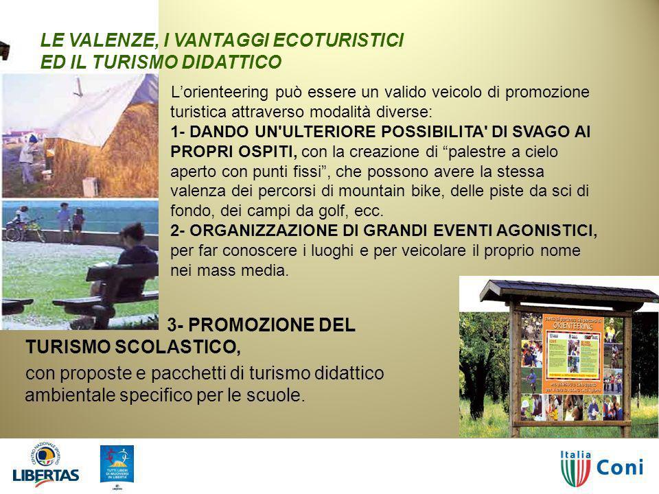 02/04/2014Orienteering19 LE VALENZE, I VANTAGGI ECOTURISTICI ED IL TURISMO DIDATTICO 3- PROMOZIONE DEL TURISMO SCOLASTICO, con proposte e pacchetti di turismo didattico ambientale specifico per le scuole.