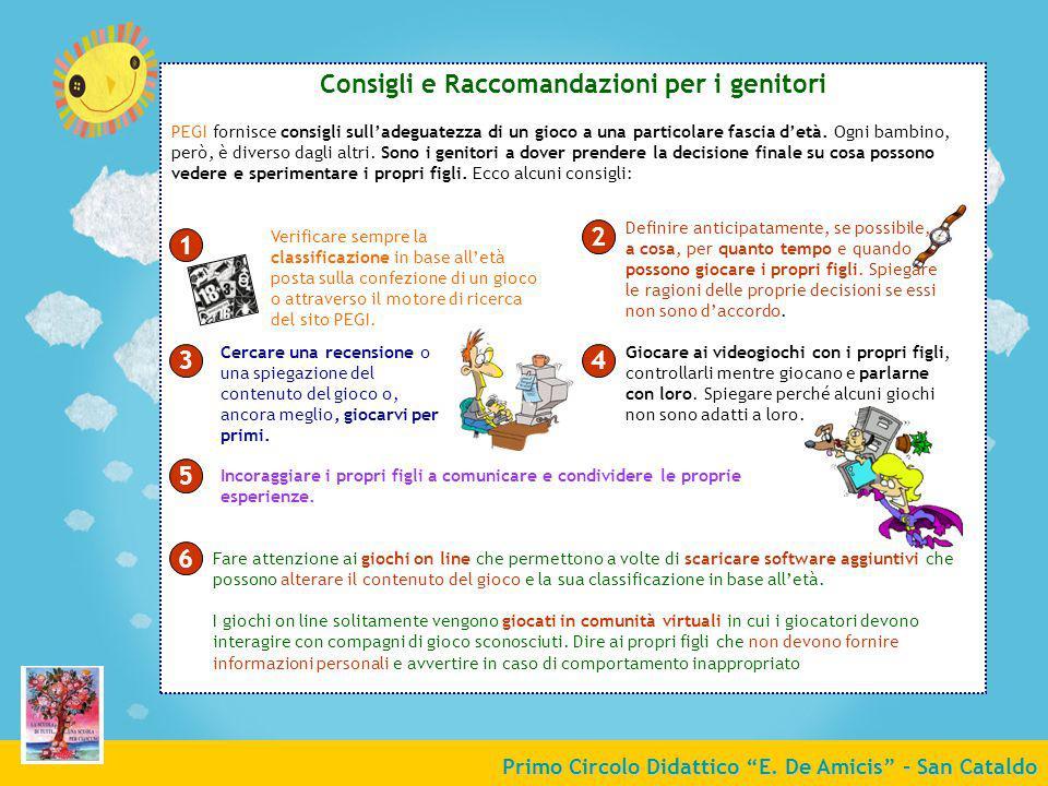 Primo Circolo Didattico E. De Amicis - San Cataldo Consigli e Raccomandazioni per i genitori PEGI fornisce consigli sulladeguatezza di un gioco a una