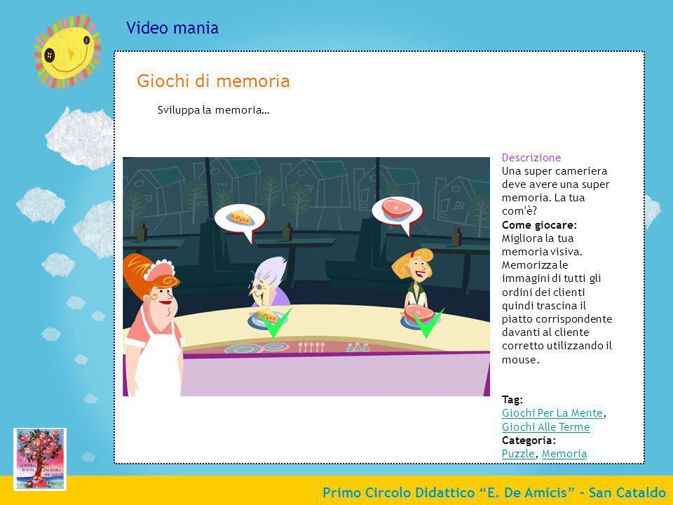 Primo Circolo Didattico E. De Amicis - San Cataldo Video mania Sviluppa la memoria… Descrizione Una super cameriera deve avere una super memoria. La t