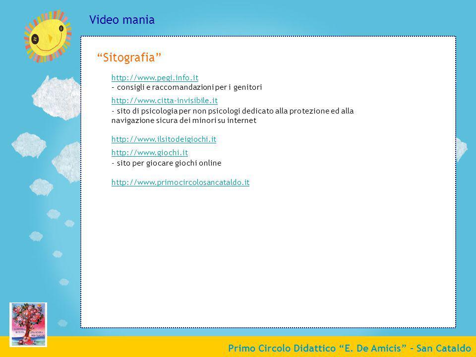 Primo Circolo Didattico E. De Amicis - San Cataldo Video mania http://www.pegi.info.it http://www.pegi.info.it – consigli e raccomandazioni per i geni