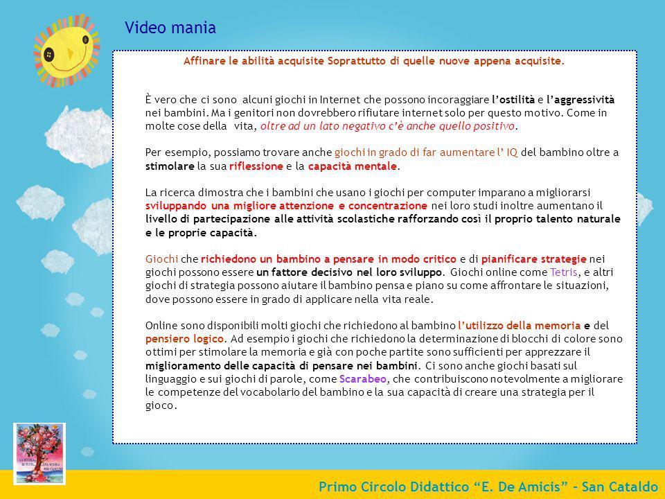 Primo Circolo Didattico E. De Amicis - San Cataldo Video mania Affinare le abilità acquisite Soprattutto di quelle nuove appena acquisite. È vero che