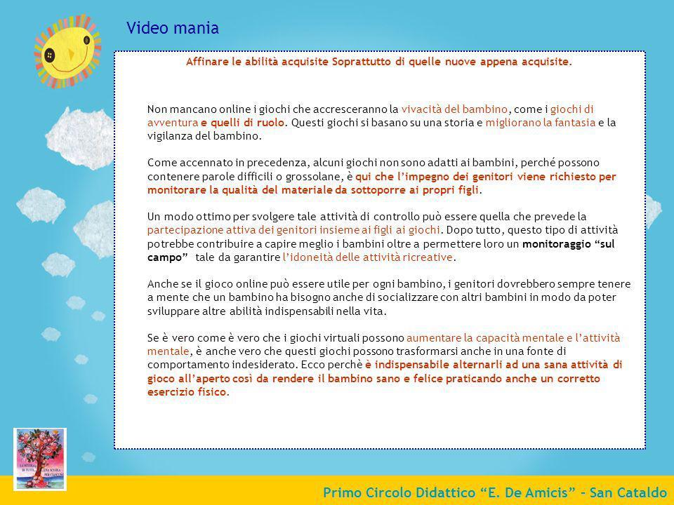 Primo Circolo Didattico E. De Amicis - San Cataldo Video mania Affinare le abilità acquisite Soprattutto di quelle nuove appena acquisite. Non mancano