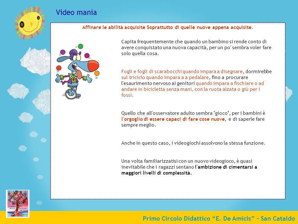 Primo Circolo Didattico E. De Amicis - San Cataldo Video mania Affinare le abilità acquisite Soprattutto di quelle nuove appena acquisite. Capita freq