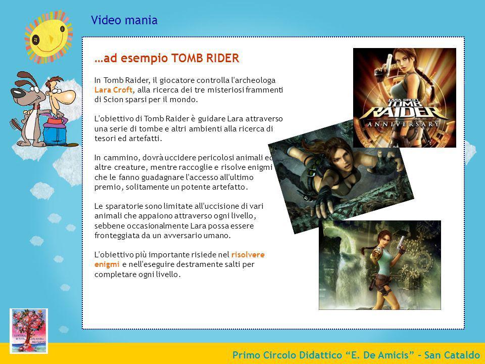 Primo Circolo Didattico E. De Amicis - San Cataldo Video mania …ad esempio TOMB RIDER In Tomb Raider, il giocatore controlla l'archeologa Lara Croft,