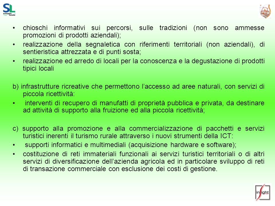 chioschi informativi sui percorsi, sulle tradizioni (non sono ammesse promozioni di prodotti aziendali); realizzazione della segnaletica con riferimen