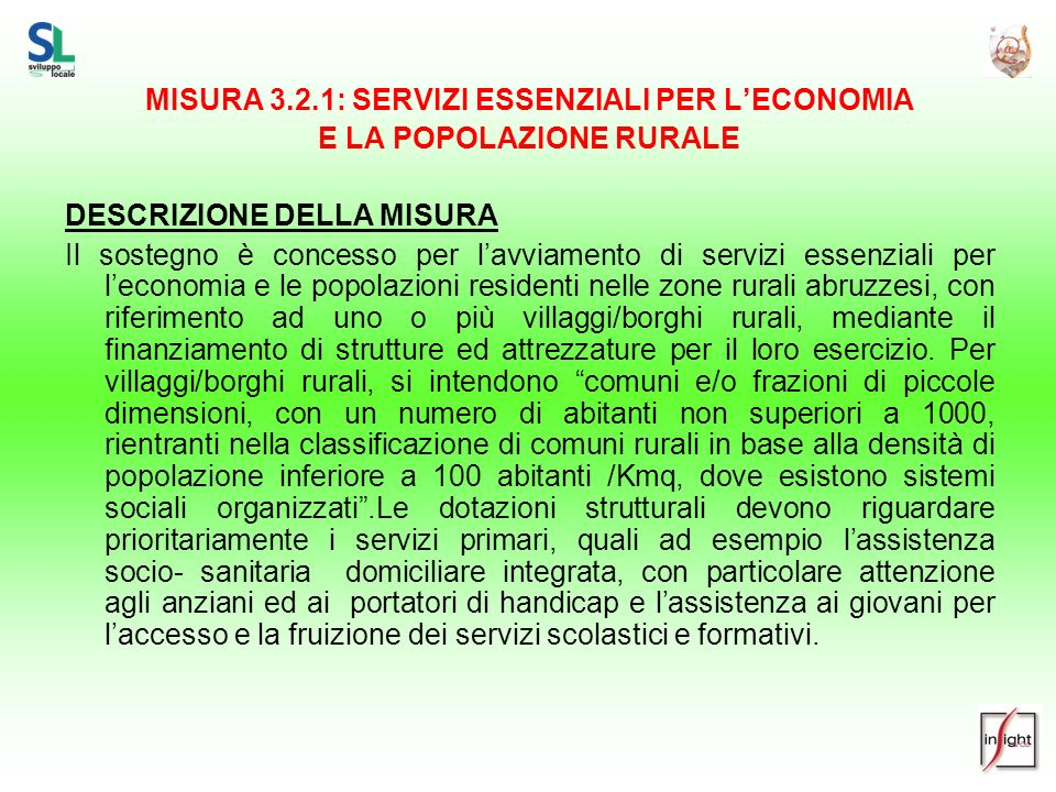 MISURA 3.2.1: SERVIZI ESSENZIALI PER LECONOMIA E LA POPOLAZIONE RURALE DESCRIZIONE DELLA MISURA Il sostegno è concesso per lavviamento di servizi esse