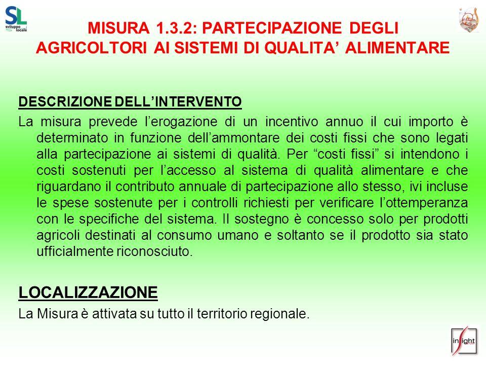 MISURA 1.3.2: PARTECIPAZIONE DEGLI AGRICOLTORI AI SISTEMI DI QUALITA ALIMENTARE DESCRIZIONE DELLINTERVENTO La misura prevede lerogazione di un incenti