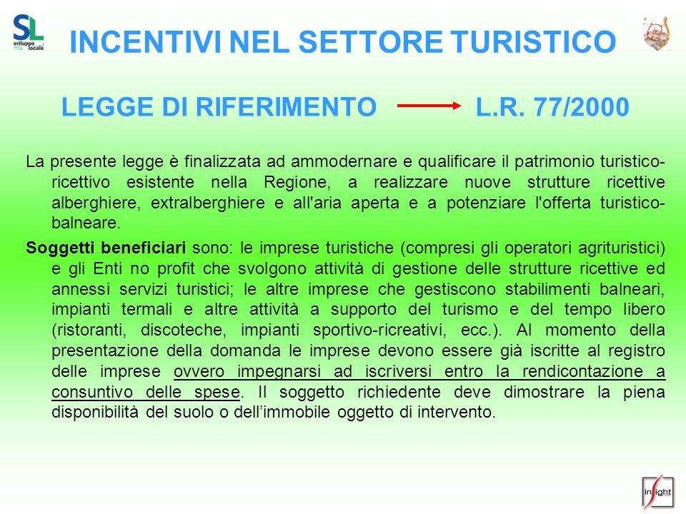 INCENTIVI NEL SETTORE TURISTICO LEGGE DI RIFERIMENTO L.R. 77/2000 La presente legge è finalizzata ad ammodernare e qualificare il patrimonio turistico