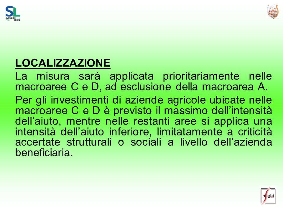 LOCALIZZAZIONE La misura sarà applicata prioritariamente nelle macroaree C e D, ad esclusione della macroarea A. Per gli investimenti di aziende agric