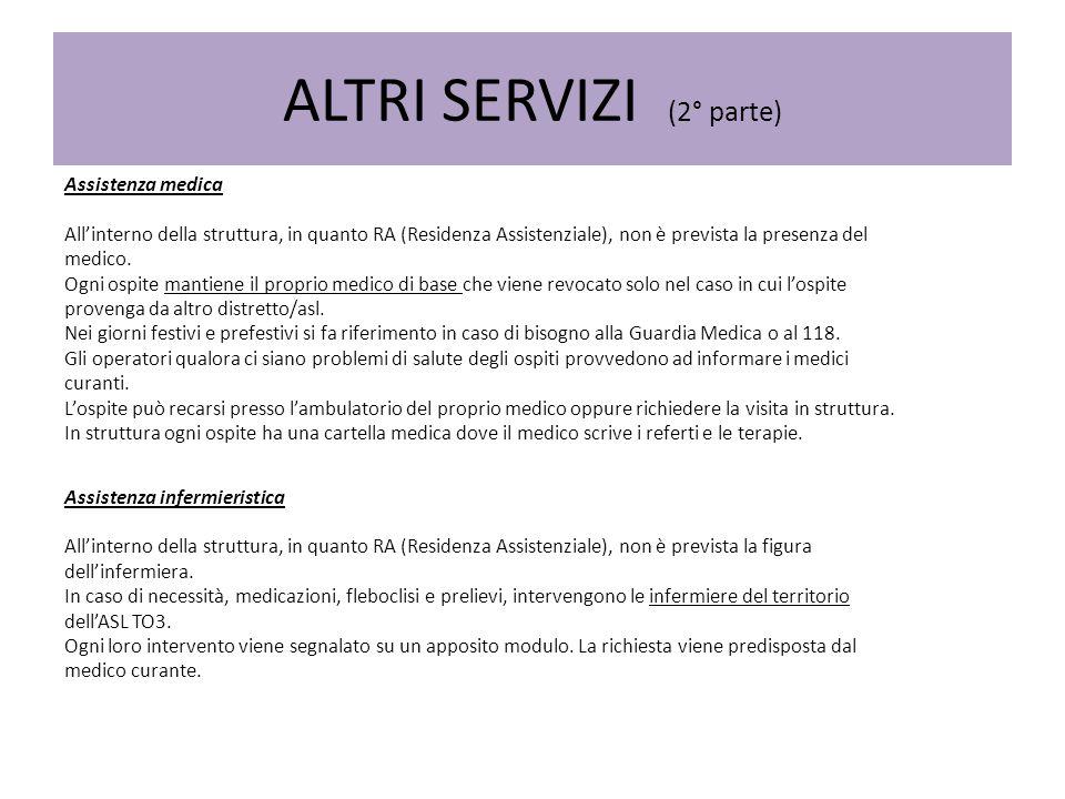 ALTRI SERVIZI (2° parte) Assistenza medica Allinterno della struttura, in quanto RA (Residenza Assistenziale), non è prevista la presenza del medico.