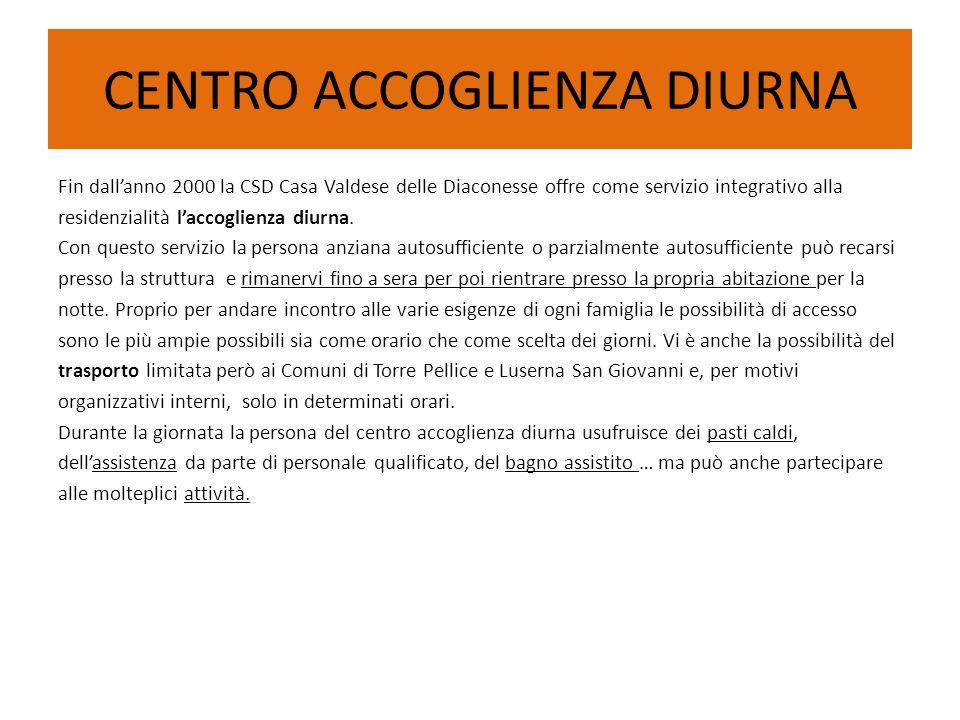 CENTRO ACCOGLIENZA DIURNA Fin dallanno 2000 la CSD Casa Valdese delle Diaconesse offre come servizio integrativo alla residenzialità laccoglienza diur