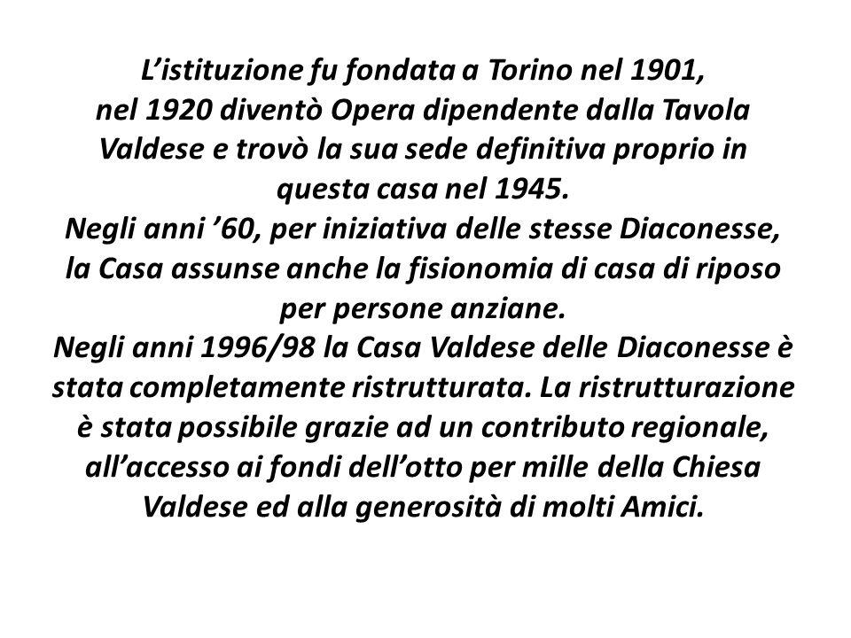 Listituzione fu fondata a Torino nel 1901, nel 1920 diventò Opera dipendente dalla Tavola Valdese e trovò la sua sede definitiva proprio in questa cas