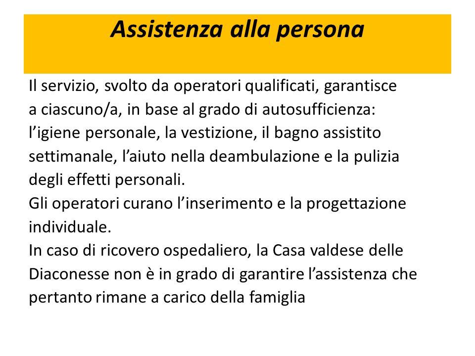 Assistenza alla persona Il servizio, svolto da operatori qualificati, garantisce a ciascuno/a, in base al grado di autosufficienza: ligiene personale,