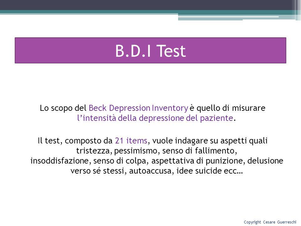 Lo scopo del Beck Depression Inventory è quello di misurare lintensità della depressione del paziente. Il test, composto da 21 items, vuole indagare s