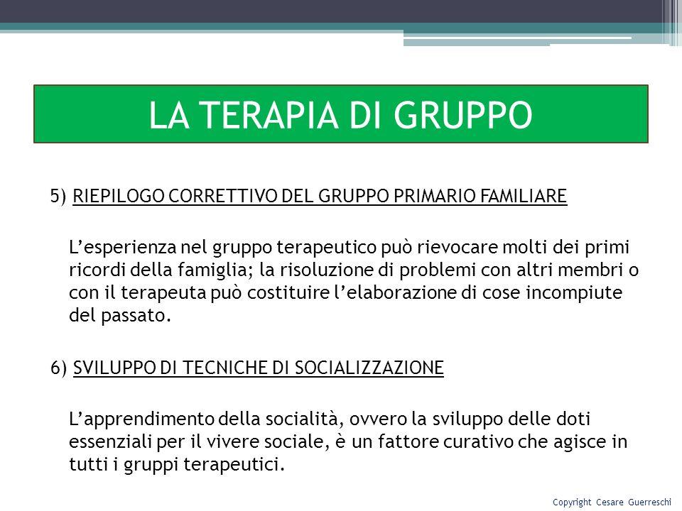 5) RIEPILOGO CORRETTIVO DEL GRUPPO PRIMARIO FAMILIARE Lesperienza nel gruppo terapeutico può rievocare molti dei primi ricordi della famiglia; la riso