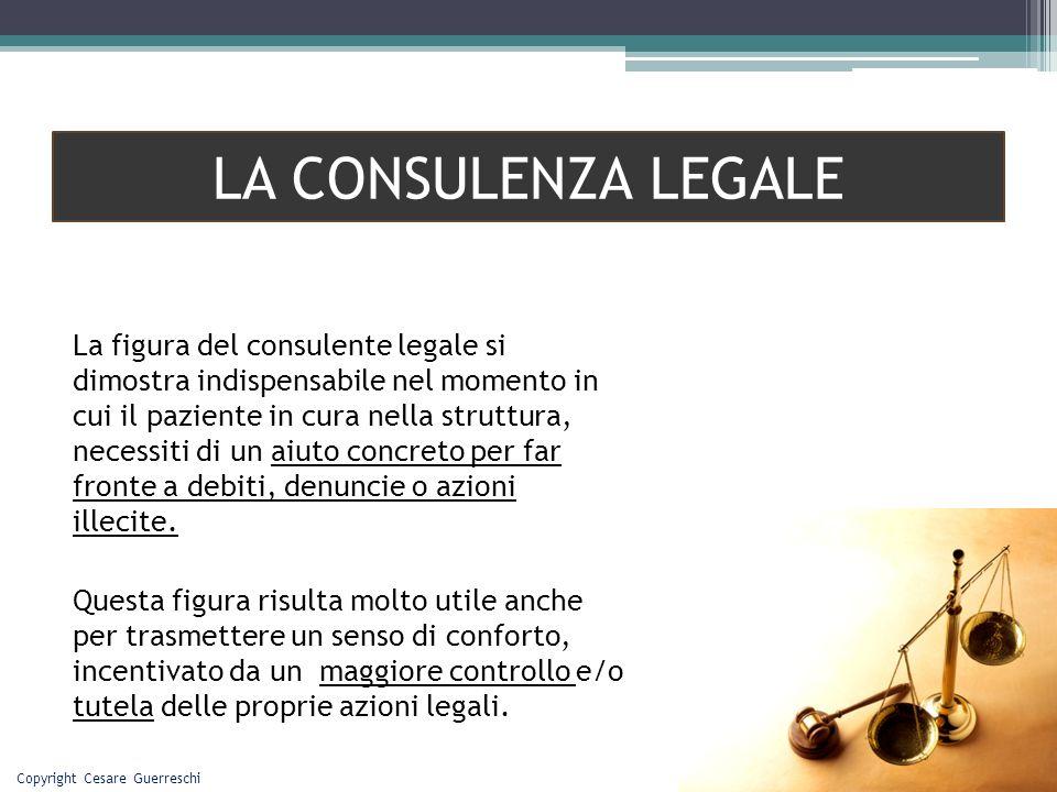 LA CONSULENZA LEGALE La figura del consulente legale si dimostra indispensabile nel momento in cui il paziente in cura nella struttura, necessiti di u