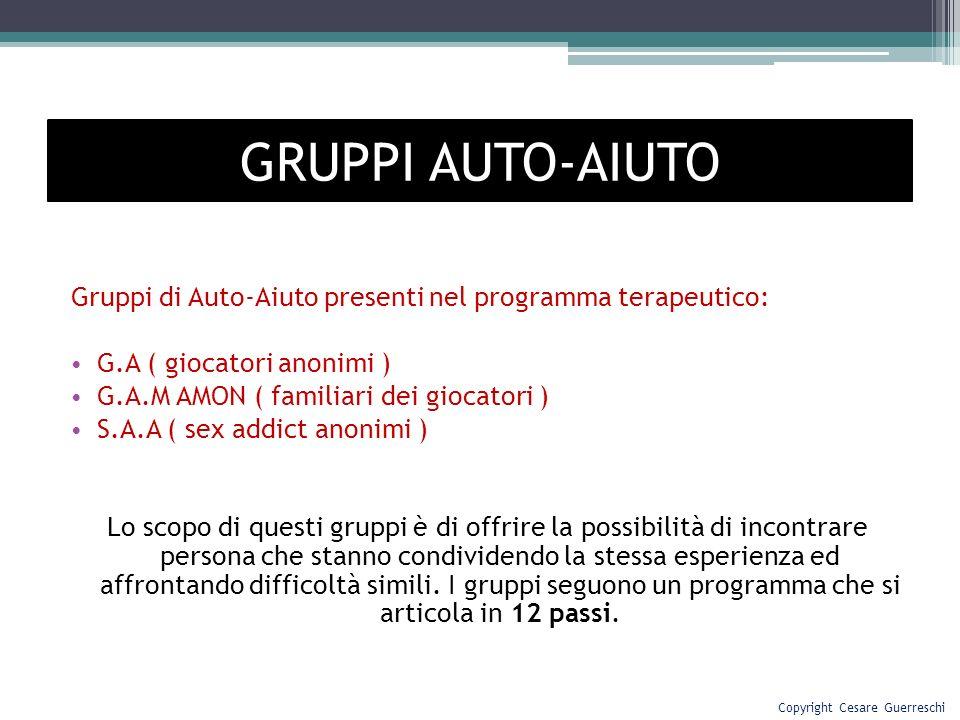 Gruppi di Auto-Aiuto presenti nel programma terapeutico: G.A ( giocatori anonimi ) G.A.M AMON ( familiari dei giocatori ) S.A.A ( sex addict anonimi )