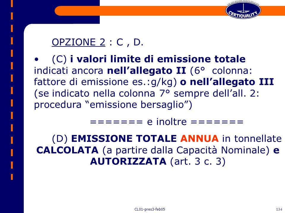 CL01-pres3-feb05133 OPZIONE 1 : (A+B), D. (A) Valori limite di emissione negli scarichi gassosi (concentrazione di COV in carbonio organico totale neg