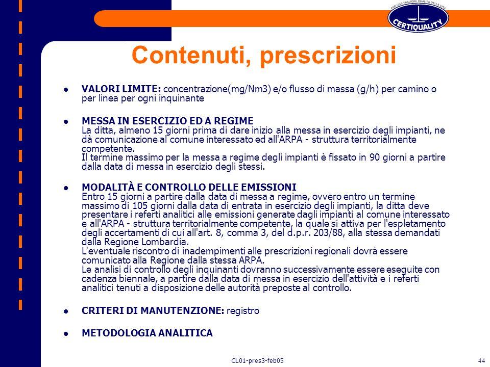 CL01-pres3-feb0543 Ente competente Regione: art. 6 e art. 15a/b del DPR 203/88 e D.M. 44/04 Provincia: ridotto inquinamento atmosferico(DPR 21/7/1990)