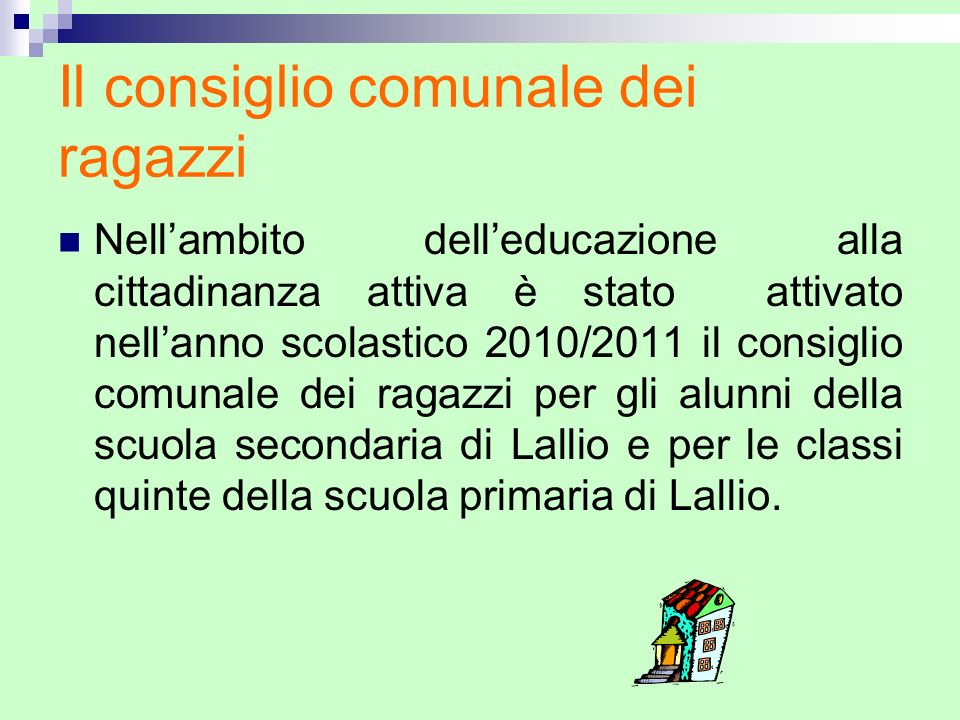 Il consiglio comunale dei ragazzi Nellambito delleducazione alla cittadinanza attiva è stato attivato nellanno scolastico 2010/2011 il consiglio comun