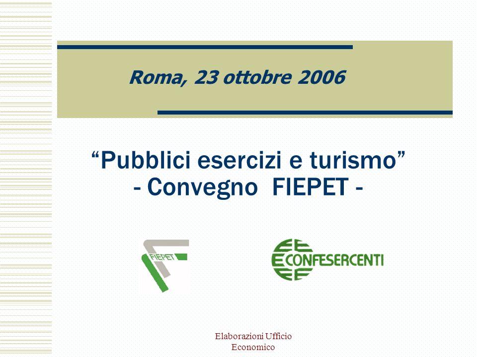 Elaborazioni Ufficio Economico Pubblici esercizi e turismo - Convegno FIEPET - Roma, 23 ottobre 2006