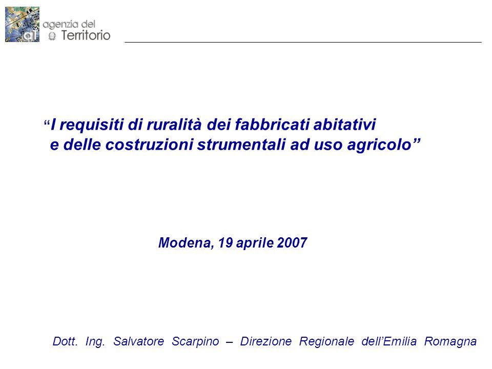 I requisiti di ruralità dei fabbricati abitativi e delle costruzioni strumentali ad uso agricolo Modena, 19 aprile 2007 Dott. Ing. Salvatore Scarpino