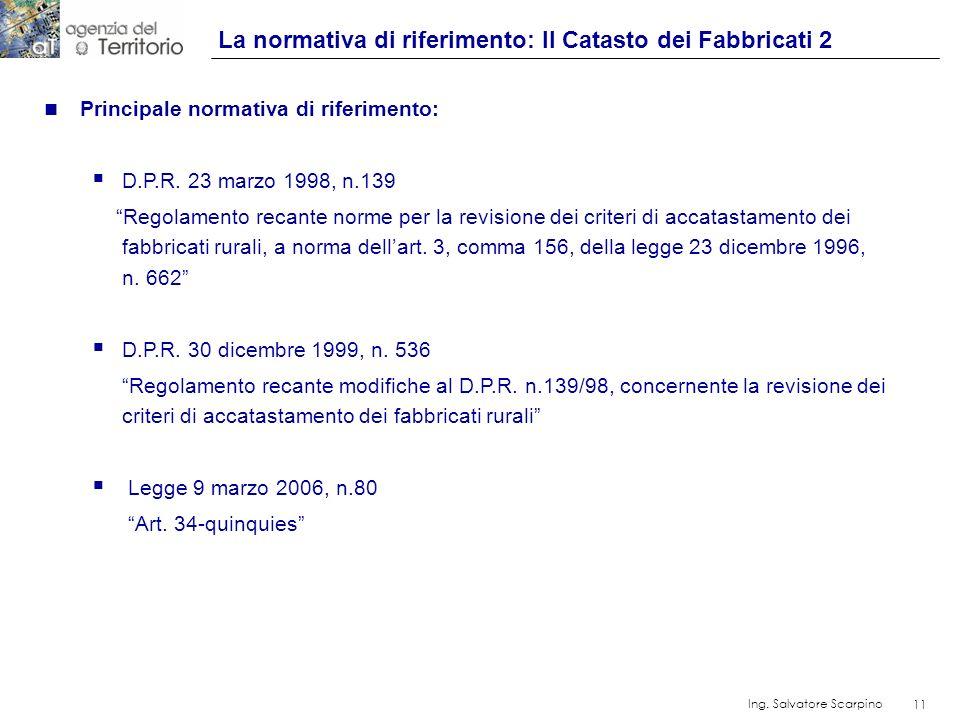 11 Ing. Salvatore Scarpino 11 n Principale normativa di riferimento: D.P.R. 23 marzo 1998, n.139 Regolamento recante norme per la revisione dei criter