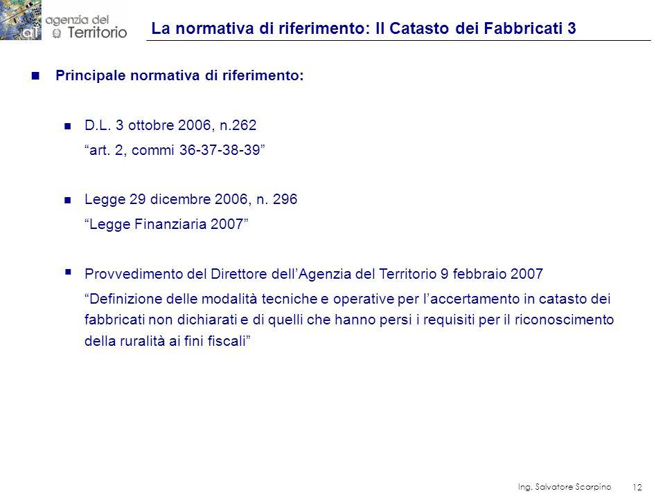 12 Ing. Salvatore Scarpino 12 n Principale normativa di riferimento: n D.L. 3 ottobre 2006, n.262 art. 2, commi 36-37-38-39 n Legge 29 dicembre 2006,