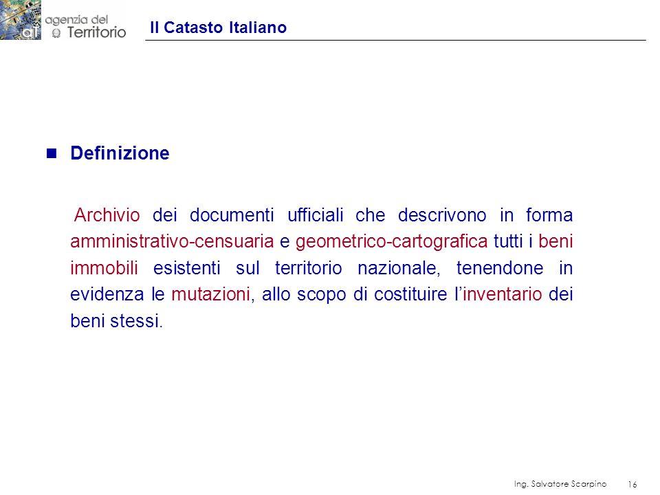 16 Ing. Salvatore Scarpino 16 n Definizione Archivio dei documenti ufficiali che descrivono in forma amministrativo-censuaria e geometrico-cartografic