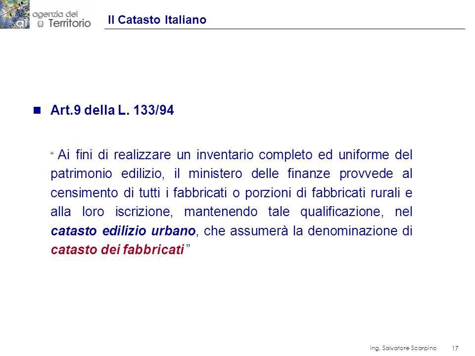 17 Ing. Salvatore Scarpino 17 n Art.9 della L. 133/94 Ai fini di realizzare un inventario completo ed uniforme del patrimonio edilizio, il ministero d