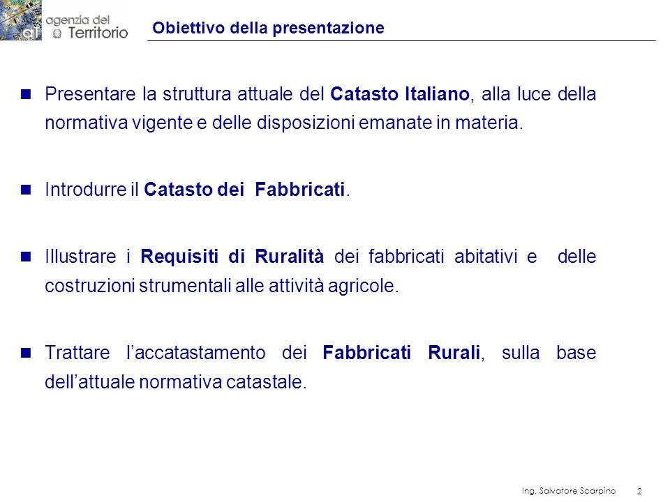 2 Ing. Salvatore Scarpino 2 Obiettivo della presentazione n Presentare la struttura attuale del Catasto Italiano, alla luce della normativa vigente e