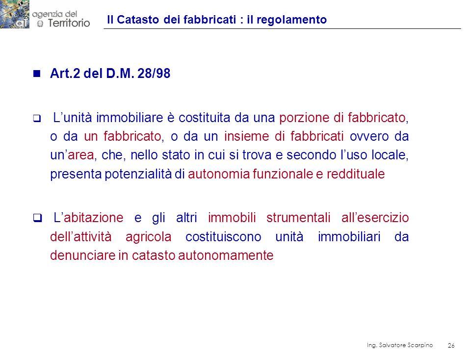 26 Ing. Salvatore Scarpino 26 n Art.2 del D.M. 28/98 Lunità immobiliare è costituita da una porzione di fabbricato, o da un fabbricato, o da un insiem