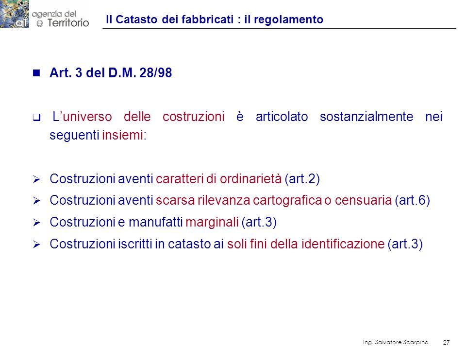 27 Ing. Salvatore Scarpino 27 n Art. 3 del D.M. 28/98 Luniverso delle costruzioni è articolato sostanzialmente nei seguenti insiemi: Costruzioni avent