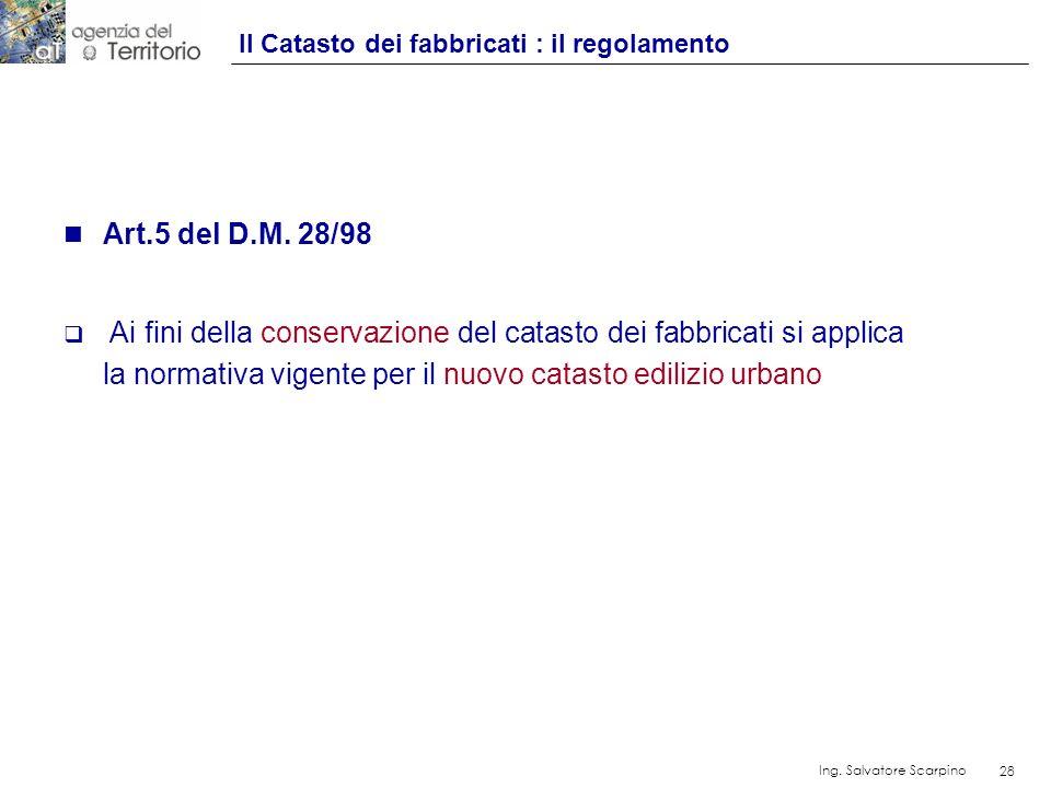 28 Ing. Salvatore Scarpino 28 n Art.5 del D.M. 28/98 Ai fini della conservazione del catasto dei fabbricati si applica la normativa vigente per il nuo