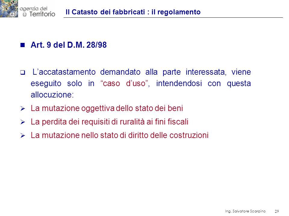 29 Ing. Salvatore Scarpino 29 n Art. 9 del D.M. 28/98 Laccatastamento demandato alla parte interessata, viene eseguito solo in caso duso, intendendosi