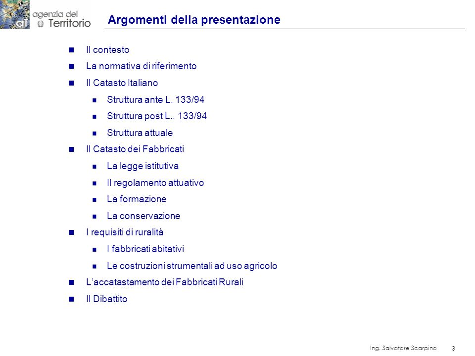 3 Ing. Salvatore Scarpino 3 Argomenti della presentazione n Il contesto n La normativa di riferimento n Il Catasto Italiano n Struttura ante L. 133/94