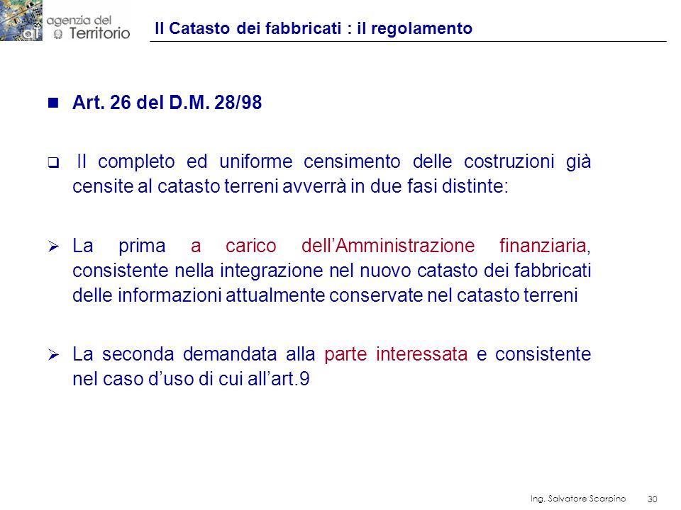 30 Ing. Salvatore Scarpino 30 n Art. 26 del D.M. 28/98 Il completo ed uniforme censimento delle costruzioni già censite al catasto terreni avverrà in