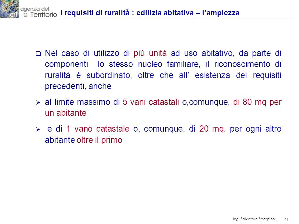 41 Ing. Salvatore Scarpino 41 Nel caso di utilizzo di più unità ad uso abitativo, da parte di componenti lo stesso nucleo familiare, il riconoscimento