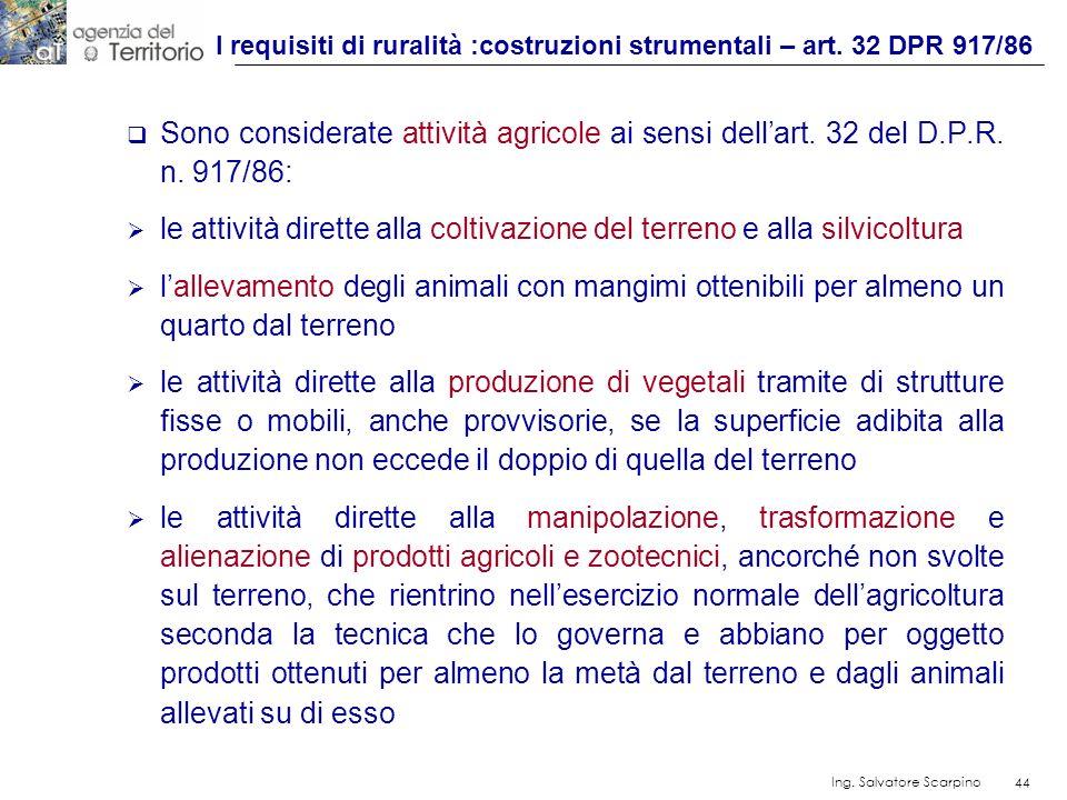 44 Ing. Salvatore Scarpino 44 Sono considerate attività agricole ai sensi dellart. 32 del D.P.R. n. 917/86: le attività dirette alla coltivazione del